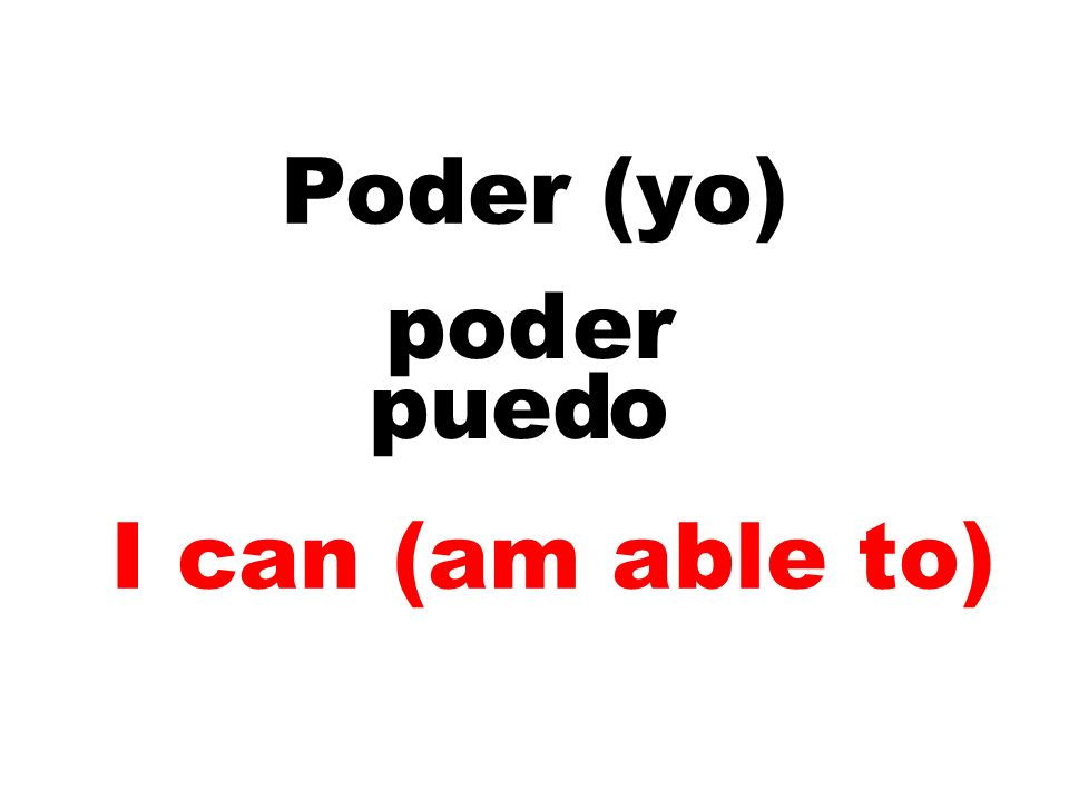 Poder (yo) pod er pued o I can (am able to)