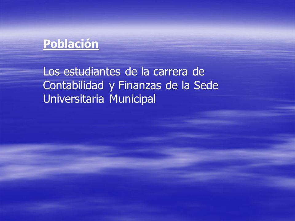 Población Los estudiantes de la carrera de Contabilidad y Finanzas de la Sede Universitaria Municipal.