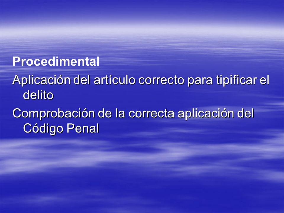 Procedimental Aplicación del artículo correcto para tipificar el delito.