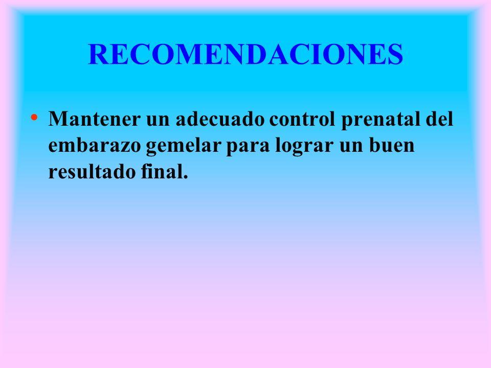 RECOMENDACIONESMantener un adecuado control prenatal del embarazo gemelar para lograr un buen resultado final.