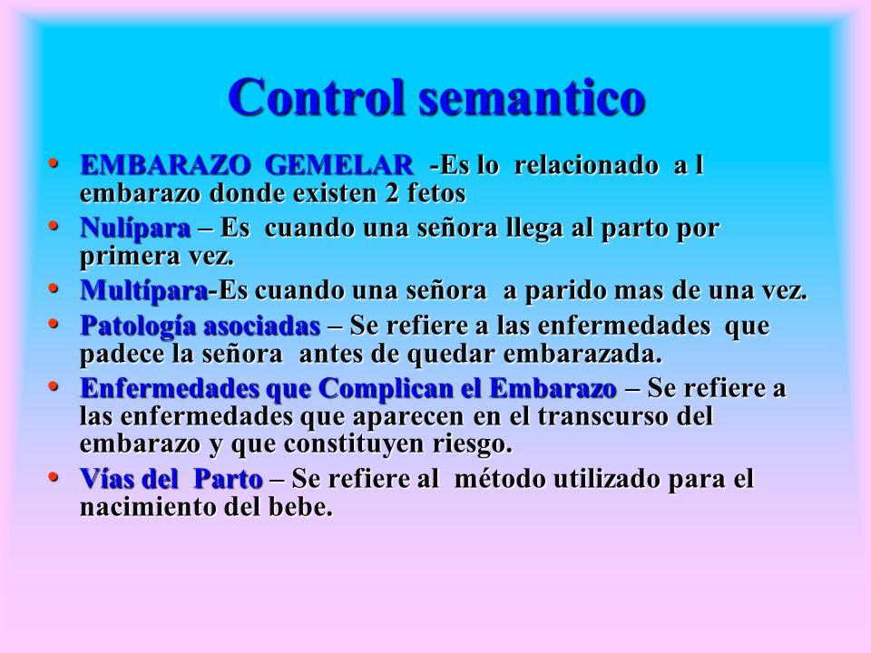 Control semantico EMBARAZO GEMELAR -Es lo relacionado a l embarazo donde existen 2 fetos.