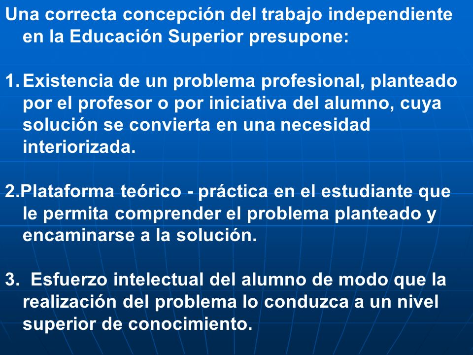 Una correcta concepción del trabajo independiente en la Educación Superior presupone: