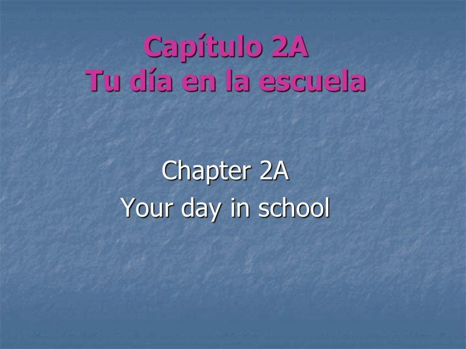 Capítulo 2A Tu día en la escuela