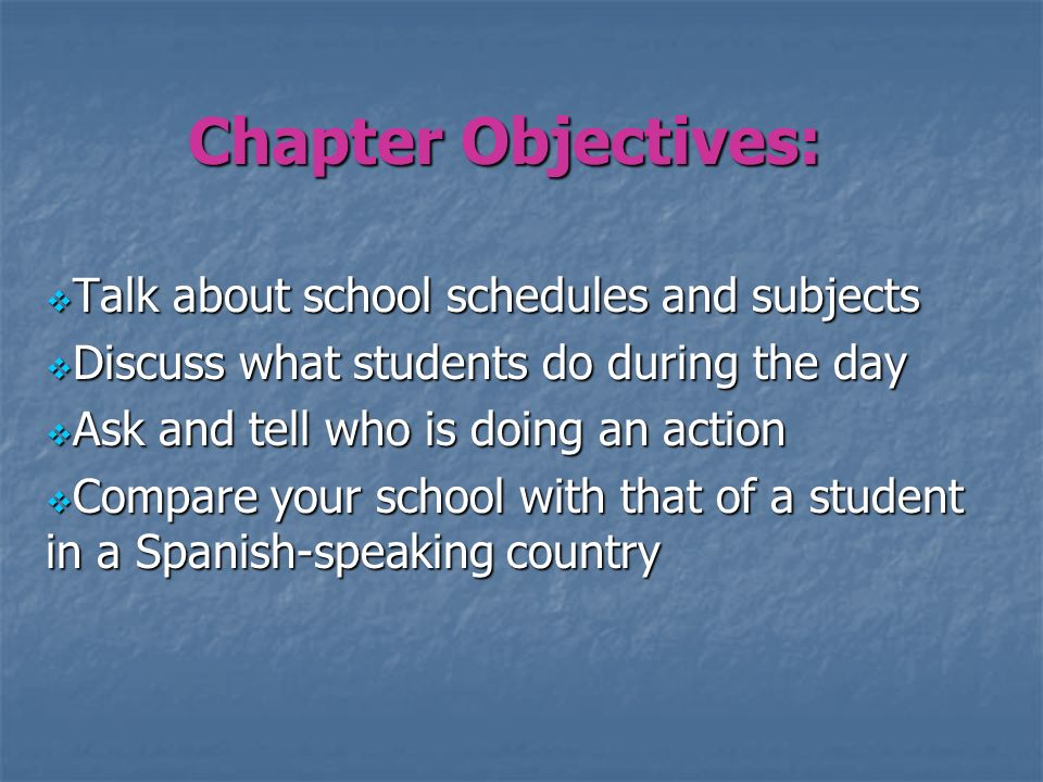 Chapter Objectives: Talk about school schedules and subjects