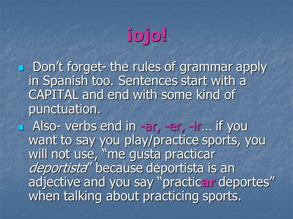 ¡ojo! Don't forget- the rules of grammar apply in Spanish too. Sentences start with a CAPITAL and end with some kind of punctuation.