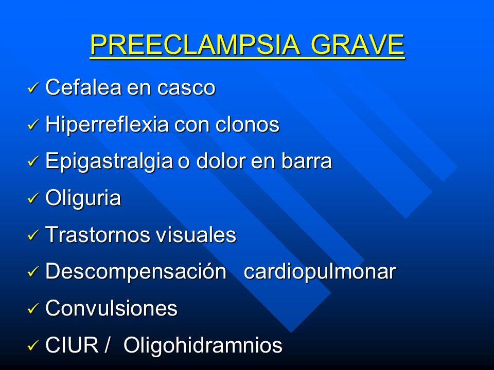 PREECLAMPSIA GRAVE Cefalea en casco Hiperreflexia con clonos
