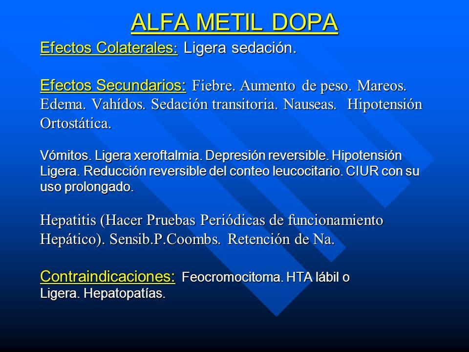ALFA METIL DOPA Efectos Colaterales: Ligera sedación.