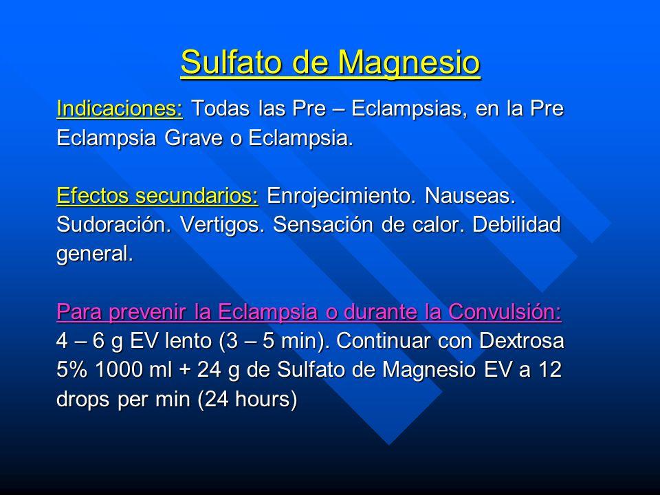 Sulfato de Magnesio Indicaciones: Todas las Pre – Eclampsias, en la Pre. Eclampsia Grave o Eclampsia.