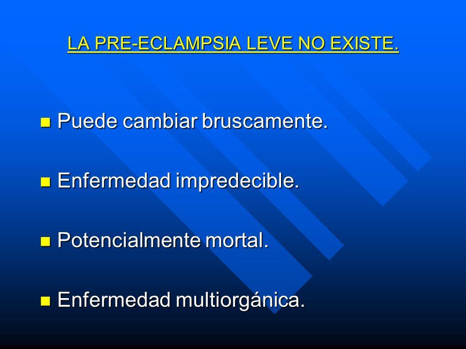 LA PRE-ECLAMPSIA LEVE NO EXISTE.