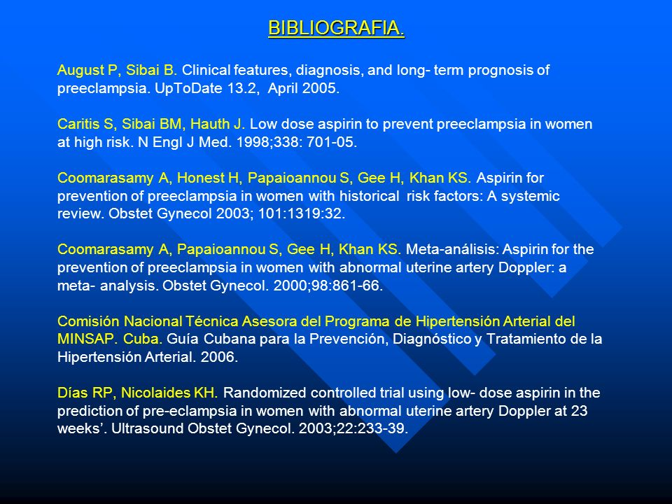 BIBLIOGRAFIA. August P, Sibai B. Clinical features, diagnosis, and long- term prognosis of. preeclampsia. UpToDate 13.2, April 2005.