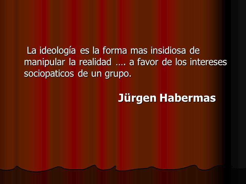 La ideología es la forma mas insidiosa de manipular la realidad …