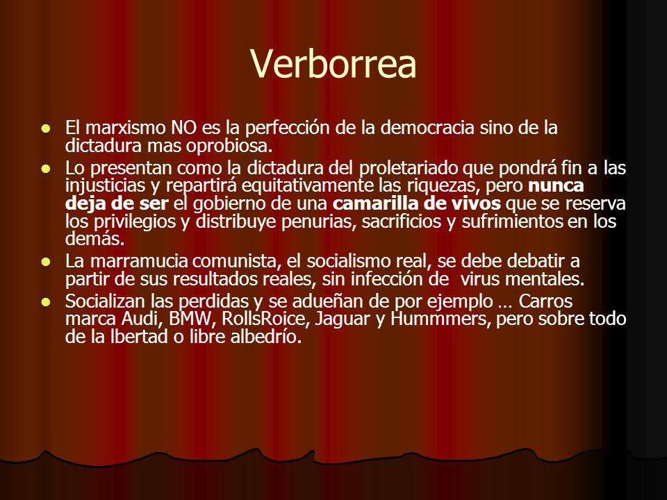 VerborreaEl marxismo NO es la perfección de la democracia sino de la dictadura mas oprobiosa.