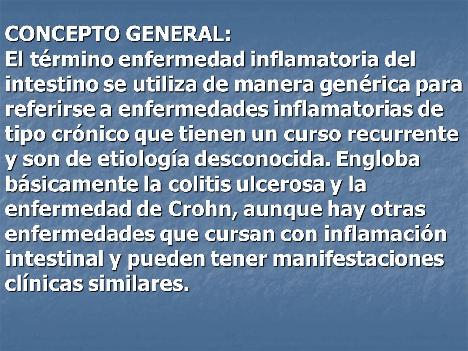 CONCEPTO GENERAL: El término enfermedad inflamatoria del intestino se utiliza de manera genérica para referirse a enfermedades inflamatorias de tipo crónico que tienen un curso recurrente y son de etiología desconocida.