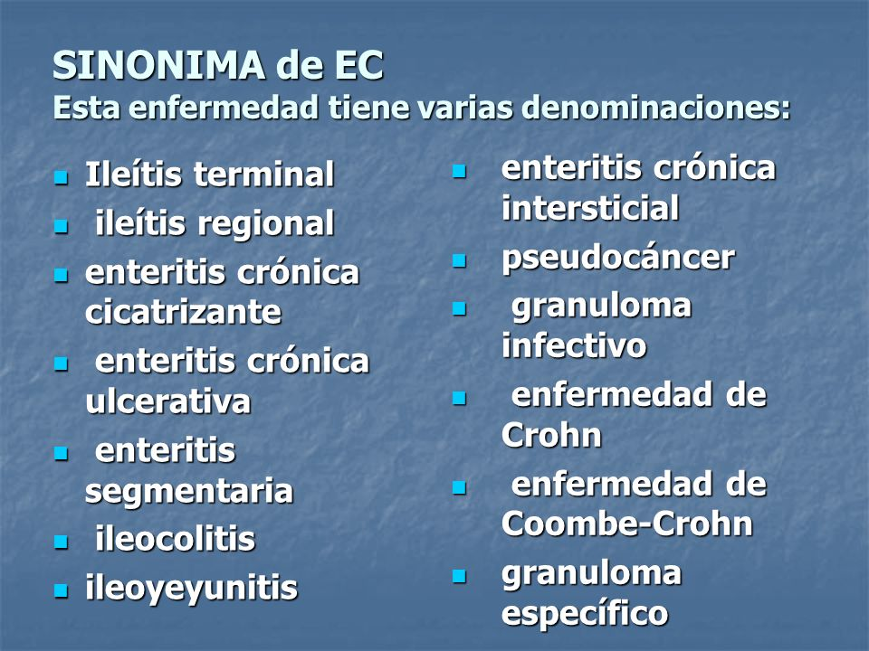 SINONIMA de EC Esta enfermedad tiene varias denominaciones: