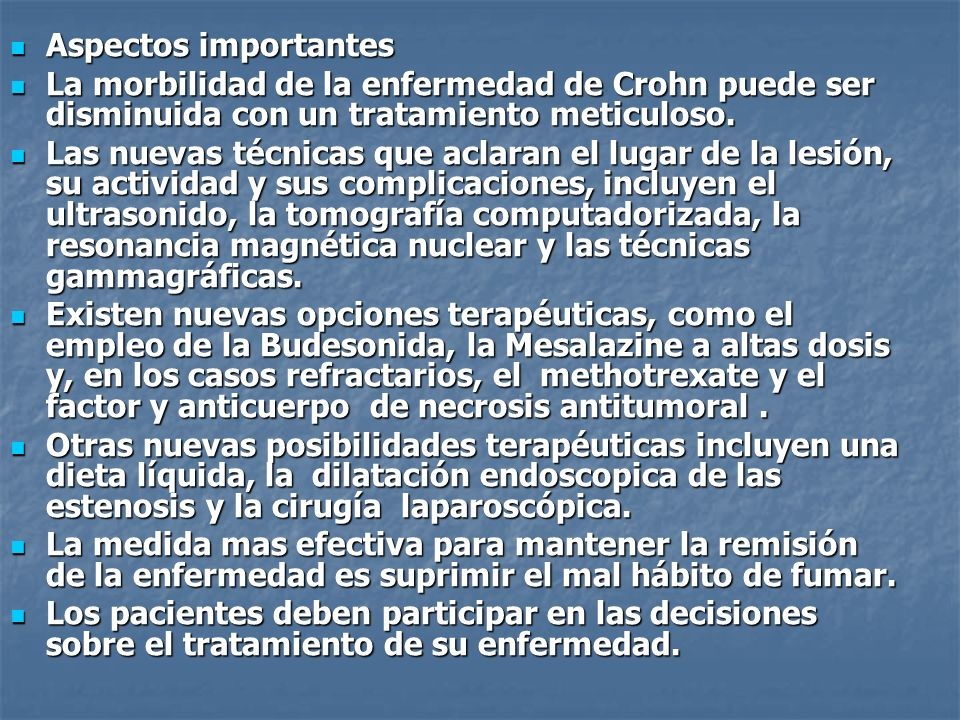 Aspectos importantesLa morbilidad de la enfermedad de Crohn puede ser disminuida con un tratamiento meticuloso.