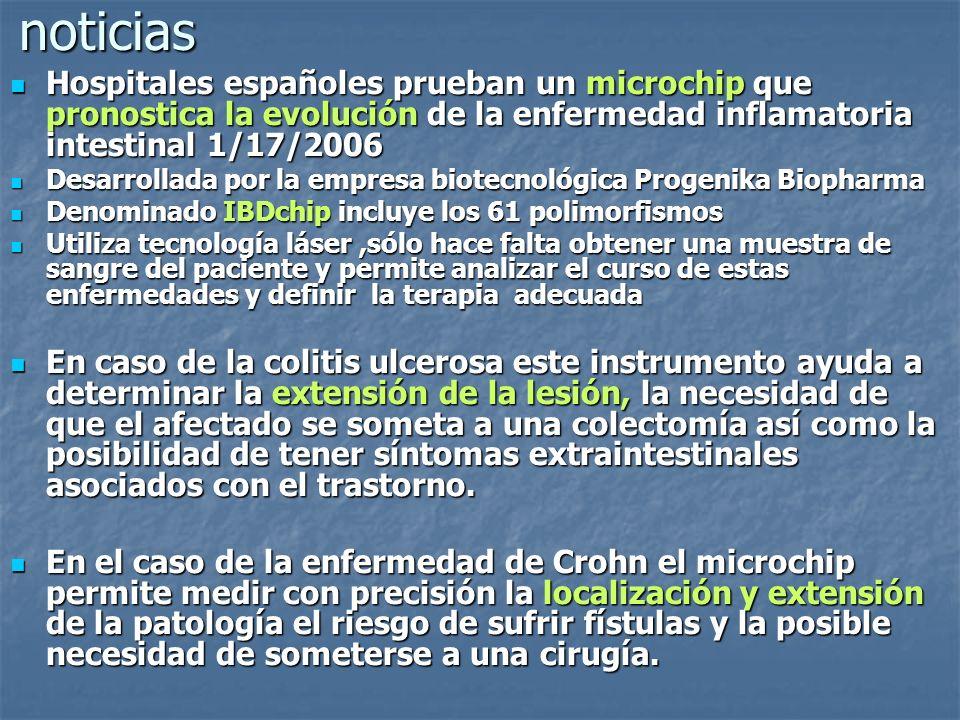 noticiasHospitales españoles prueban un microchip que pronostica la evolución de la enfermedad inflamatoria intestinal 1/17/2006.