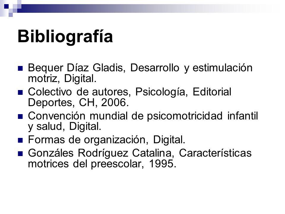 Bibliografía Bequer Díaz Gladis, Desarrollo y estimulación motriz, Digital. Colectivo de autores, Psicología, Editorial Deportes, CH, 2006.