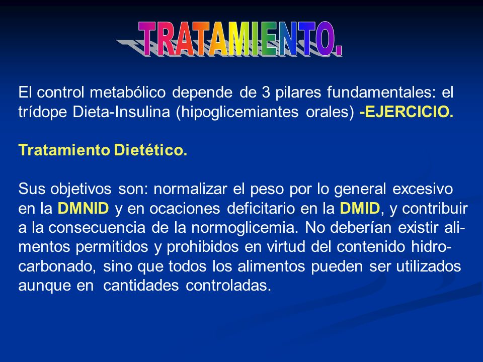 TRATAMIENTO. El control metabólico depende de 3 pilares fundamentales: el trídope Dieta-Insulina (hipoglicemiantes orales) -EJERCICIO.