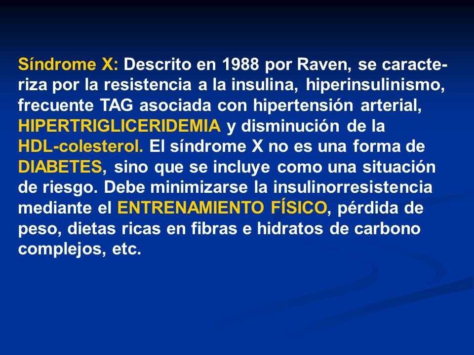Síndrome X: Descrito en 1988 por Raven, se caracte-