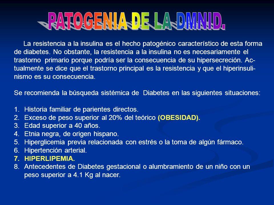 PATOGENIA DE LA DMNID. La resistencia a la insulina es el hecho patogénico característico de esta forma.