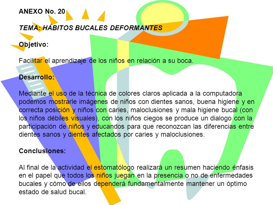 ANEXO No. 20 TEMA: HÁBITOS BUCALES DEFORMANTES. Objetivo: Facilitar el aprendizaje de los niños en relación a su boca.