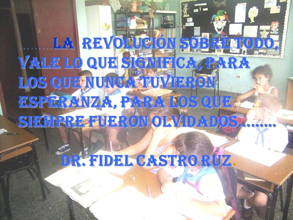 ………La revolución sobre todo, vale lo que significa, para los que nunca tuvieron esperanza, para los que siempre fueron olvidados………