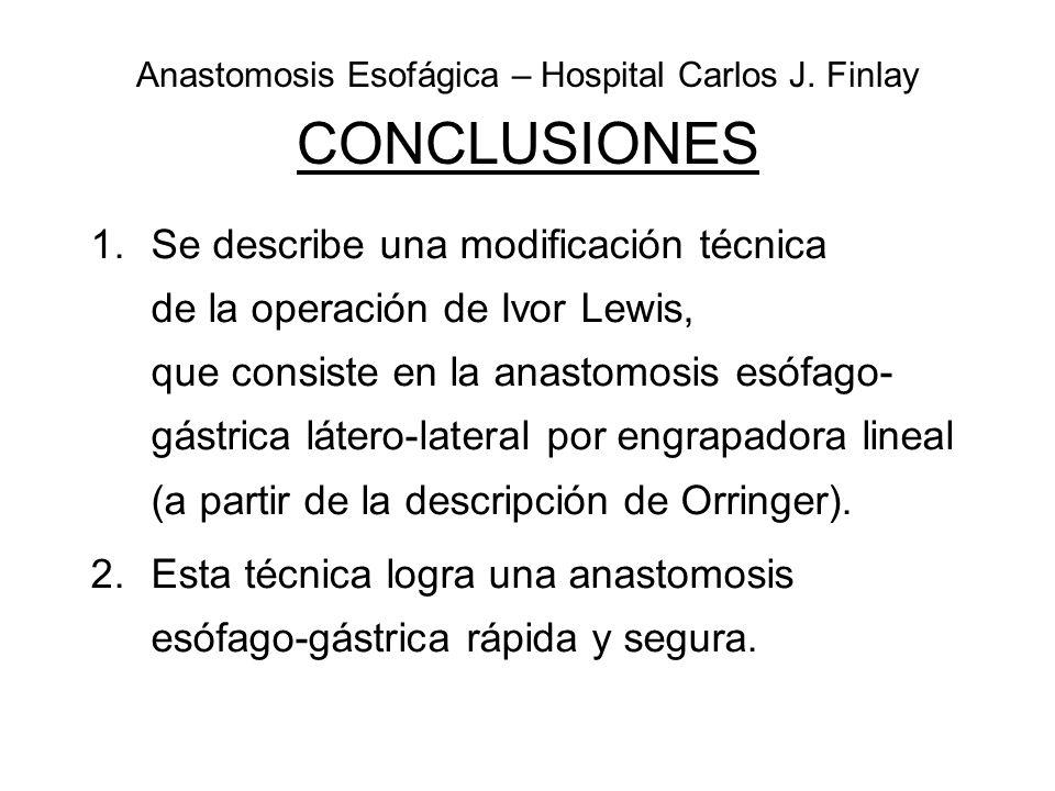Anastomosis Esofágica – Hospital Carlos J. Finlay CONCLUSIONES