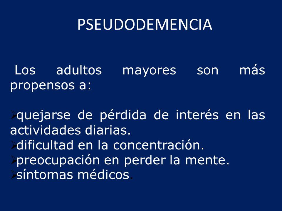 PSEUDODEMENCIA Los adultos mayores son más propensos a: