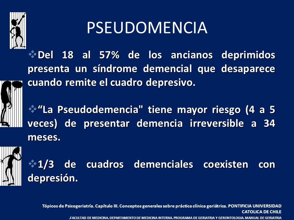 PSEUDOMENCIA Del 18 al 57% de los ancianos deprimidos presenta un síndrome demencial que desaparece cuando remite el cuadro depresivo.