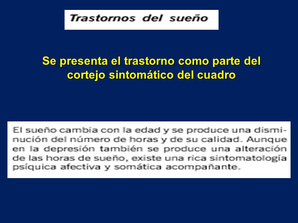 Se presenta el trastorno como parte del cortejo sintomático del cuadro