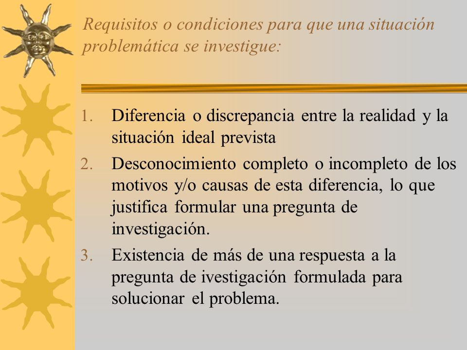 Requisitos o condiciones para que una situación problemática se investigue: