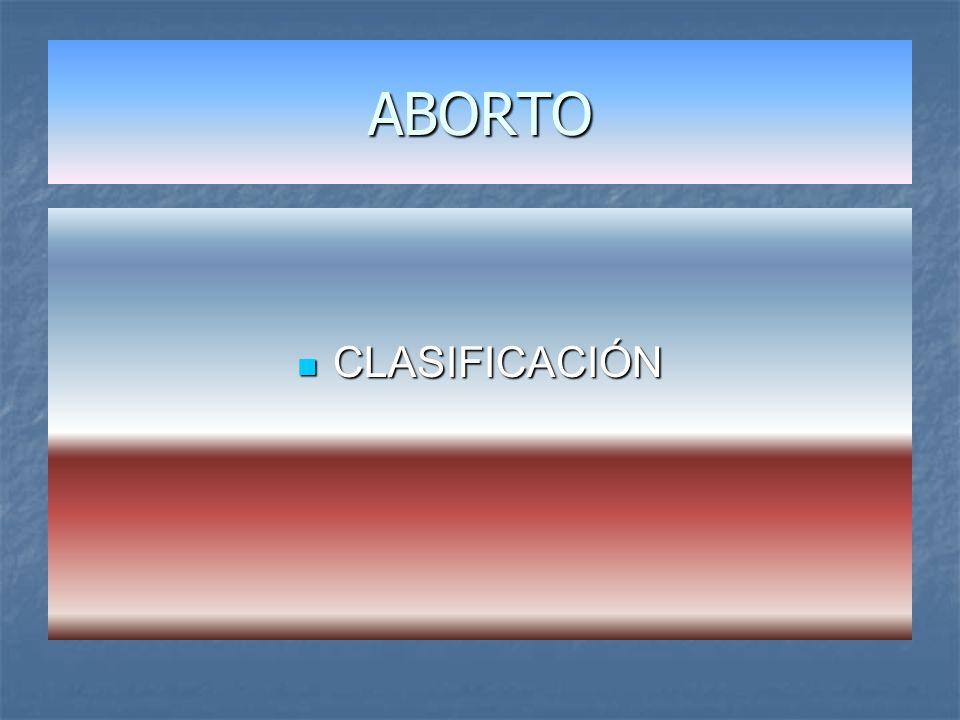 ABORTO CLASIFICACIÓN Se clasifica en: