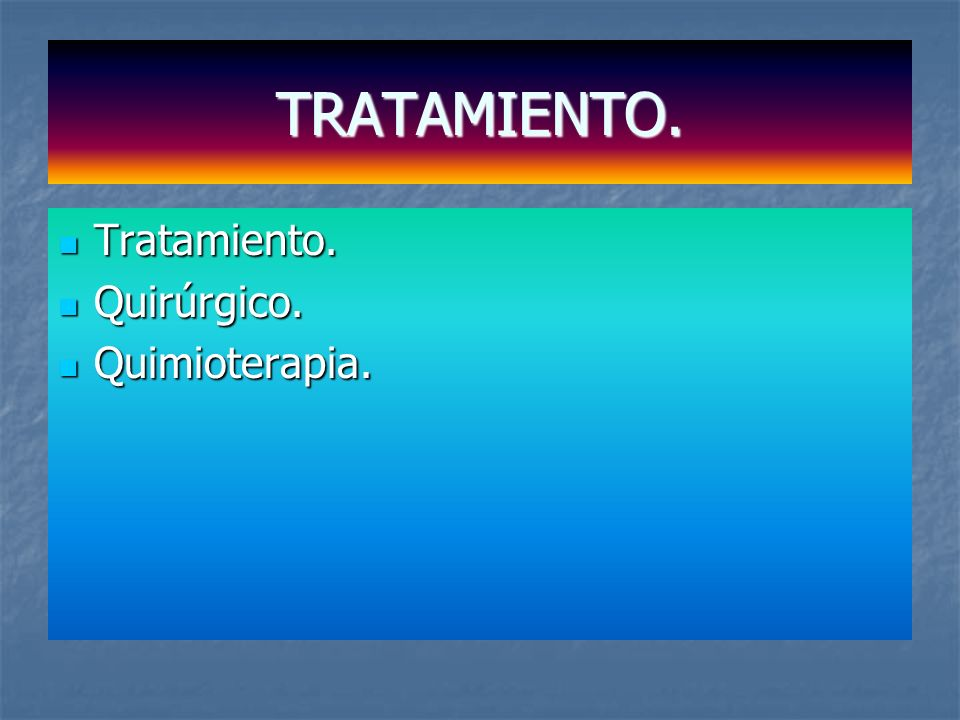 TRATAMIENTO. Tratamiento. Quirúrgico. Quimioterapia.