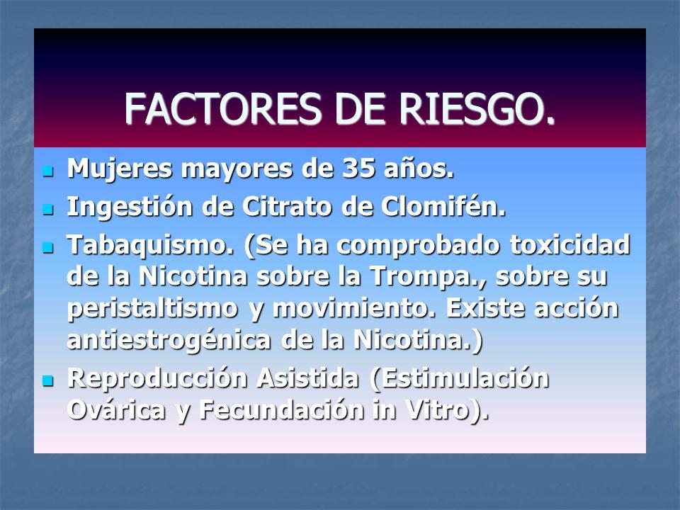 FACTORES DE RIESGO. Mujeres mayores de 35 años.