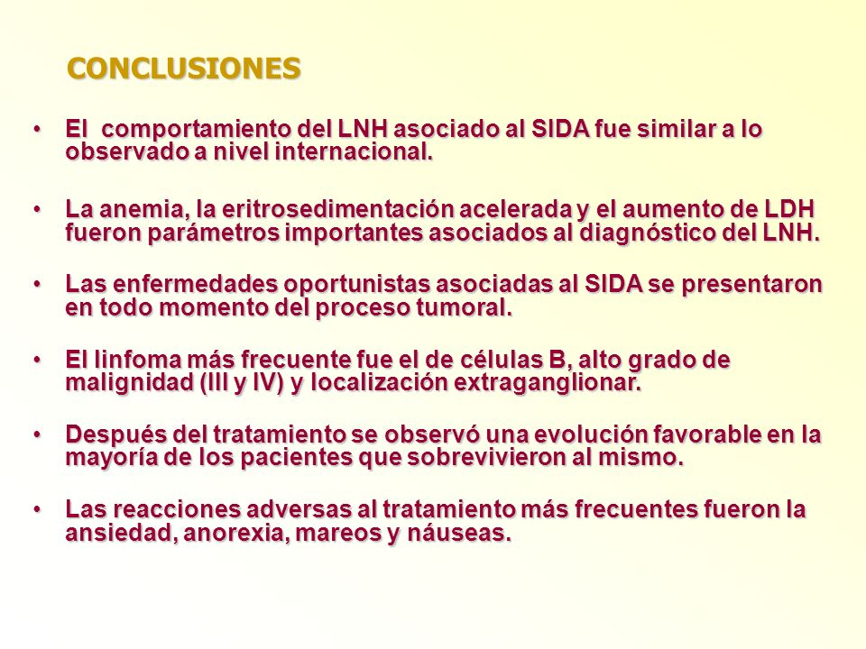 CONCLUSIONESEl comportamiento del LNH asociado al SIDA fue similar a lo observado a nivel internacional.