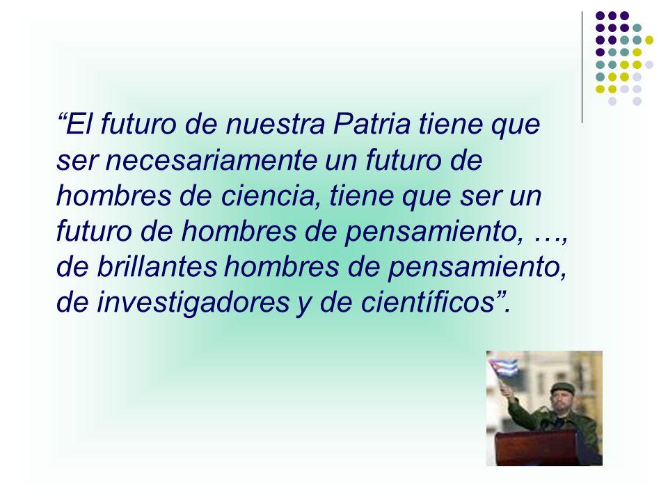 El futuro de nuestra Patria tiene que ser necesariamente un futuro de hombres de ciencia, tiene que ser un futuro de hombres de pensamiento, …, de brillantes hombres de pensamiento, de investigadores y de científicos .