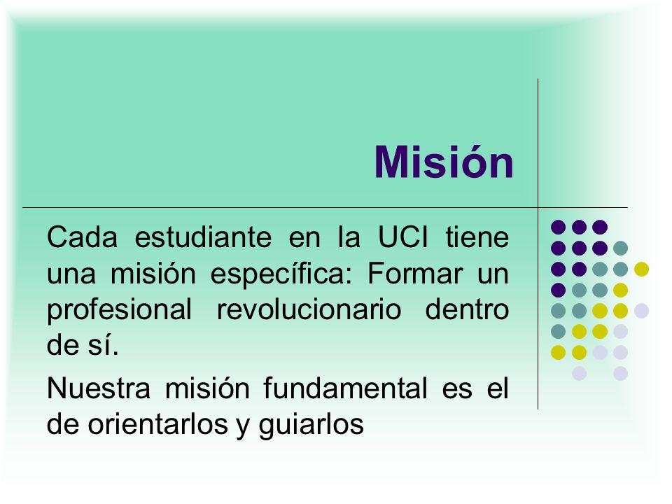 Misión Cada estudiante en la UCI tiene una misión específica: Formar un profesional revolucionario dentro de sí.