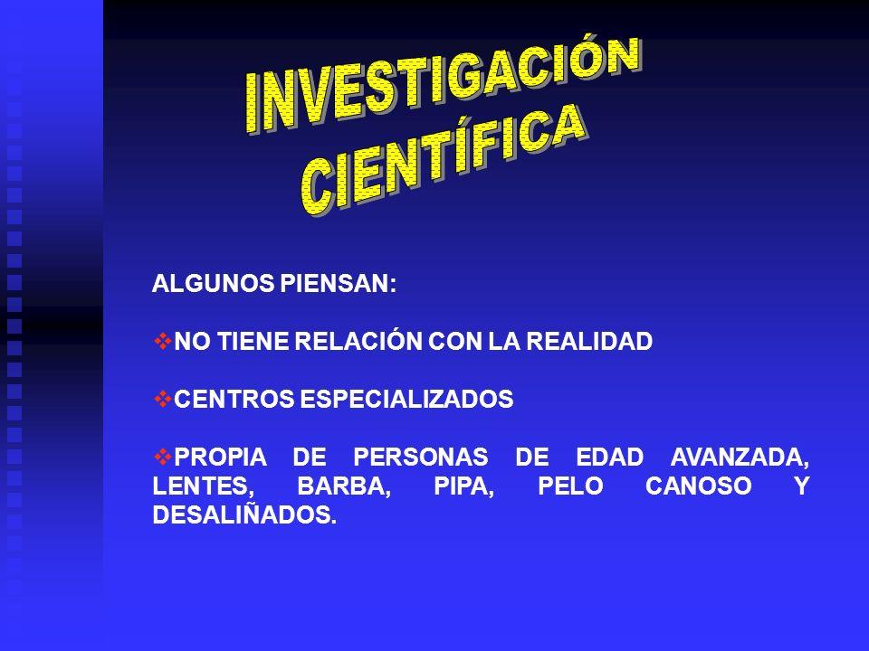 INVESTIGACIÓN CIENTÍFICA ALGUNOS PIENSAN: