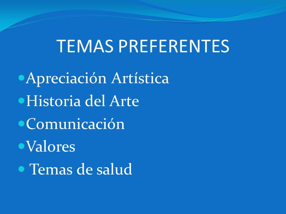 TEMAS PREFERENTES Apreciación Artística Historia del Arte Comunicación