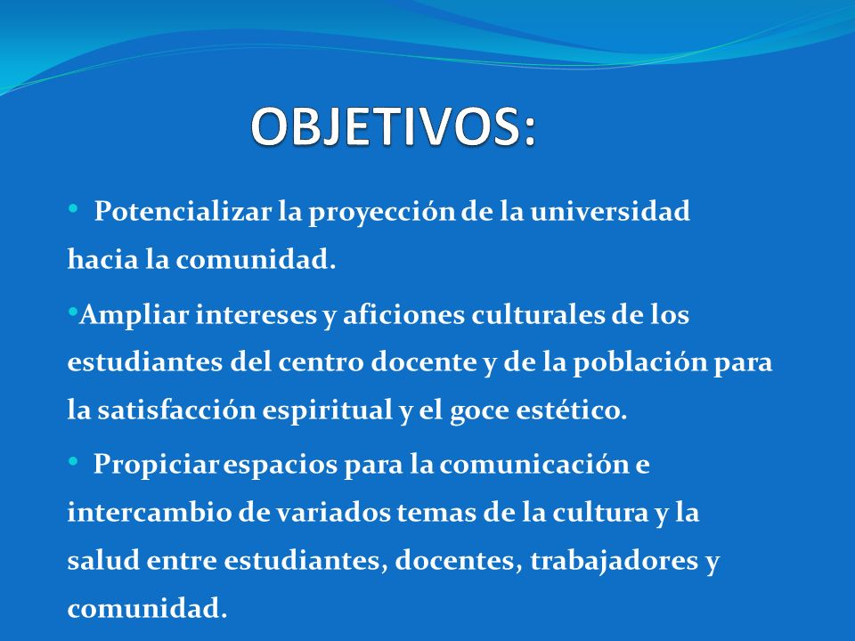 OBJETIVOS: Potencializar la proyección de la universidad hacia la comunidad.