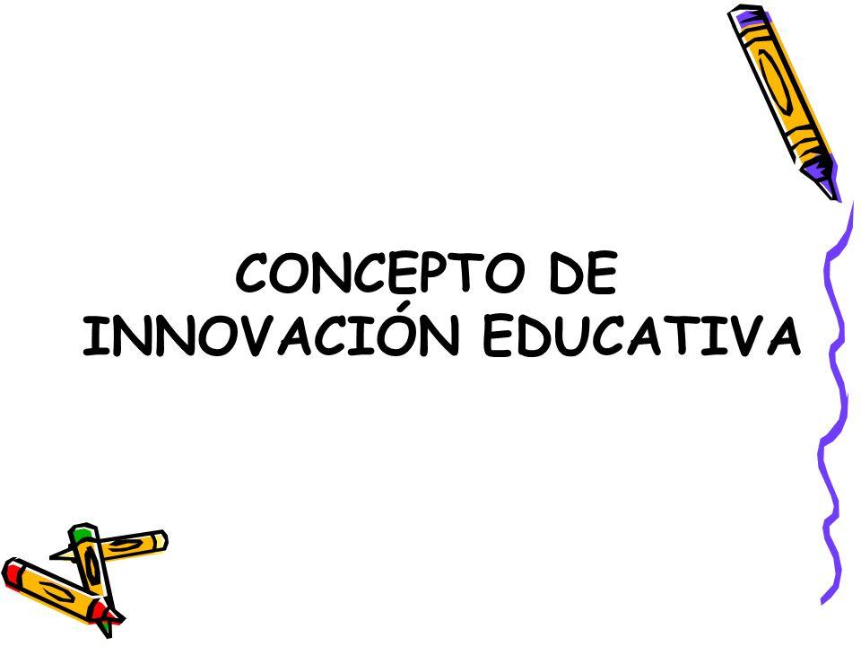 CONCEPTO DE INNOVACIÓN EDUCATIVA