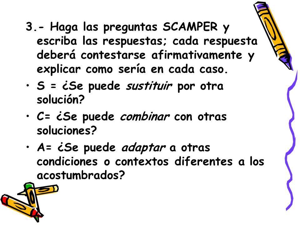 3.- Haga las preguntas SCAMPER y escriba las respuestas; cada respuesta deberá contestarse afirmativamente y explicar como sería en cada caso.
