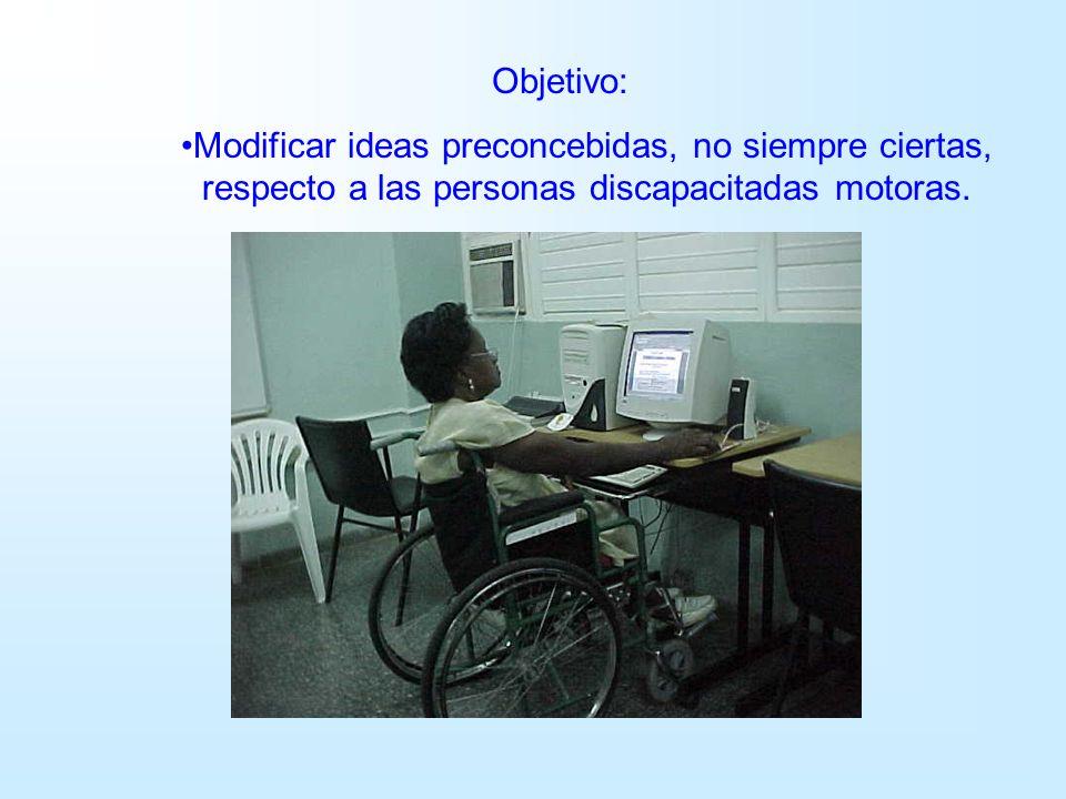 Objetivo: Modificar ideas preconcebidas, no siempre ciertas, respecto a las personas discapacitadas motoras.