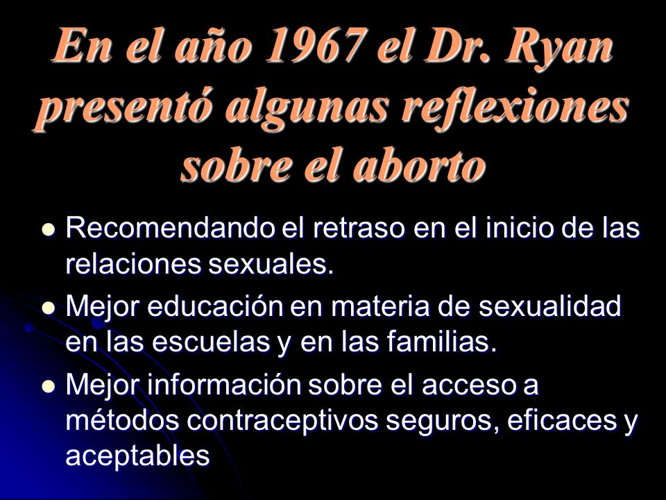 En el año 1967 el Dr. Ryan presentó algunas reflexiones sobre el aborto