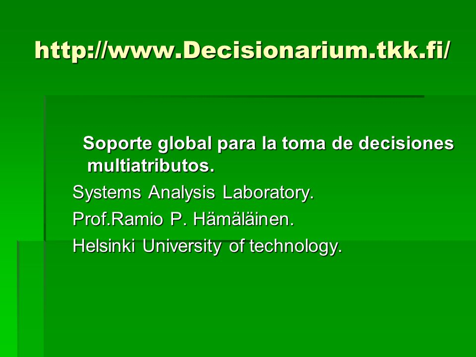 http://www.Decisionarium.tkk.fi/ Soporte global para la toma de decisiones multiatributos. Systems Analysis Laboratory.