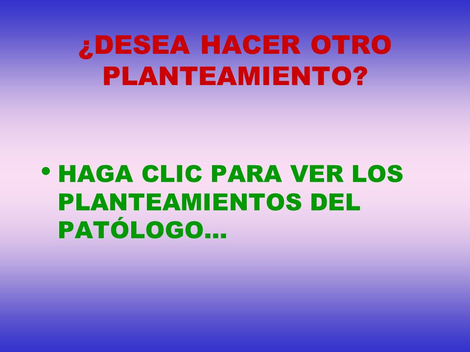 ¿DESEA HACER OTRO PLANTEAMIENTO