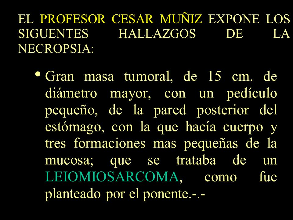 EL PROFESOR CESAR MUÑIZ EXPONE LOS SIGUENTES HALLAZGOS DE LA NECROPSIA: