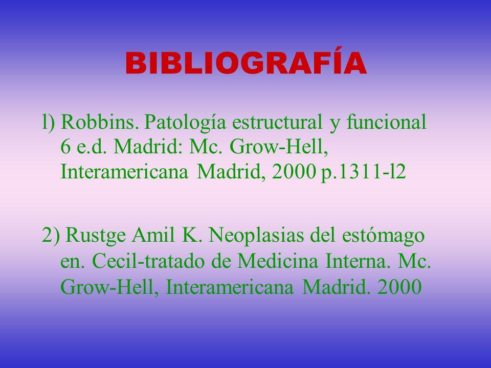 BIBLIOGRAFÍA l) Robbins. Patología estructural y funcional 6 e.d. Madrid: Mc. Grow-Hell, Interamericana Madrid, 2000 p.1311-l2.