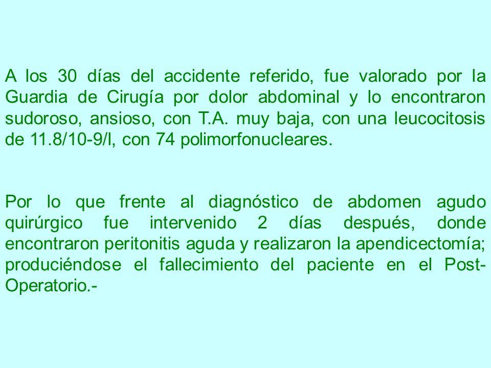 A los 30 días del accidente referido, fue valorado por la Guardia de Cirugía por dolor abdominal y lo encontraron sudoroso, ansioso, con T.A. muy baja, con una leucocitosis de 11.8/10-9/l, con 74 polimorfonucleares.