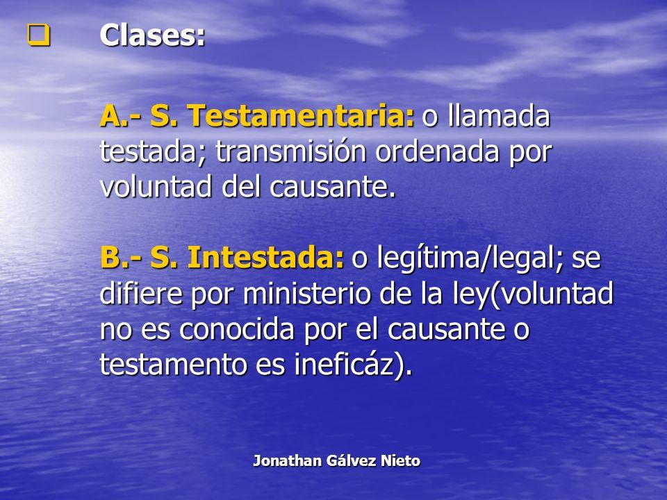 Clases: A.- S. Testamentaria: o llamada testada; transmisión ordenada por voluntad del causante.